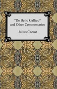 De Bello Gallico and Other Commentaries (The War Commentaries of Julius Caesar: The War in Gaul and The Civil War)