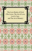 The Love Books of Ovid (The Loves, The Art of Love,  Love's Cure, and The Art of Beauty)
