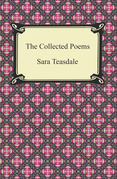 The Collected Poems of Sara Teasdale (Sonnets to Duse and Other Poems, Helen of Troy and Other Poems, Rivers to the Sea, Love Songs, and Flame and Shadow)
