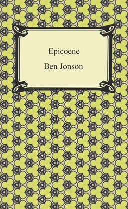 Epicoene, or, The Silent Woman