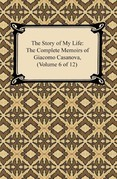 The Story of My Life (The Complete Memoirs of Giacomo Casanova, Volume 6 of 12)