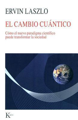 El cambio cuantico: Como el nuevo paradigma cientifico puede transformar la sociedad