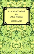 As a Man Thinketh and Other Writings