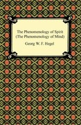 The Phenomenology of Spirit (The Phenomenology of Mind)