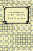 Man and Superman and Three Other Plays