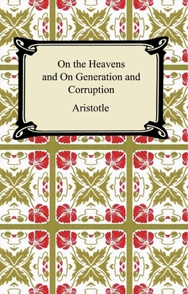 On the Heavens and On Generation and Corruption