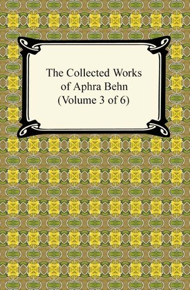 The Collected Works of Aphra Behn (Volume 3 of 6)