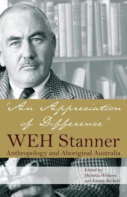An Appreciation of Difference: WEH Stanner and Aboriginal Australia