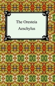 The Oresteia (Agamemnon, The Libation-Bearers, and The Eumenides)