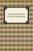 The Best Short Stories of Fyodor Dostoyevsky