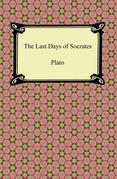 The Last Days of Socrates (Euthyphro, The Apology, Crito, Phaedo)