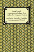 Greek Tragedy (Agamemnon, Oedipus Rex, Medea, The Frogs, and Poetics)