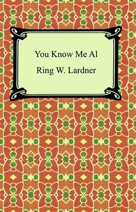 You Know Me Al (A Busher's Letters)