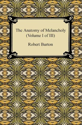 The Anatomy of Melancholy (Volume I of III)