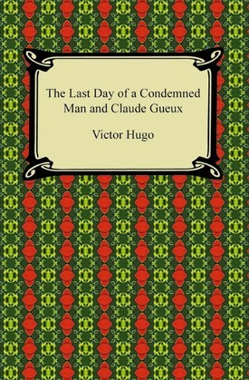 The Last Day of a Condemned Man and Claude Gueux