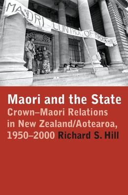 Maori and the State: Crown?maori Relations in New Zealand/Aotearoa, 1950?2000