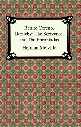 Benito Cereno, Bartleby: The Scrivener, and The Encantadas