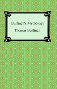 Bulfinch's Mythology (The Age of Fable, The Age of Chivalry, and Legends of Charlemagne)