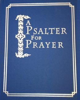 A Psalter for Prayer: An Adaptation of the Classic Miles Coverdale Translation, Augmented by Prayers and Instructional Material Drawn from C