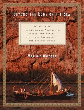 Beyond the Edge of the Sea: Sailing with Jason and the Argonauts, Ulysses, the Vikings, and Other Explorers of the Ancient World
