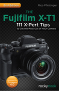 The  Fujifilm X-T1: 111 X-Pert Tips to Get the Most Out of Your Camera