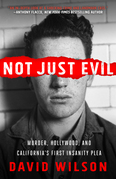 Not Just Evil: Murder, Hollywood, and California's First Insanity Plea