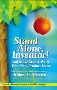 Stand Alone, Inventor!: And Make Money with Your New Product Ideas!