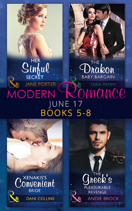Modern Romance June 2017 Books 5 - 8: Her Sinful Secret / The Drakon Baby Bargain / Xenakis's Convenient Bride / The Greek's Pleasurable Revenge (Mills & Boon e-Book Collections)
