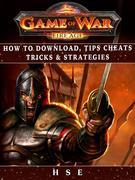 Game of War Fireage: How to Download, Tips, Cheats, Tricks & Strategies