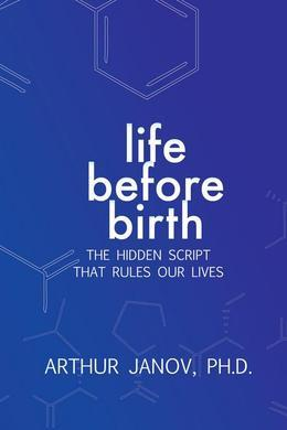 Life Before Birth: The Hidden Script that Rules Our Lives