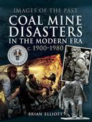 Coal Mine Disasters in the Modern Era c. 1900 - 1980