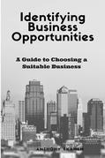 Identifying Business Opportunities: A Guide to Choosing a Suitable Business