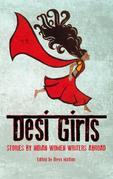 Desi Girls: Stories by Indian Women Writers Abroad