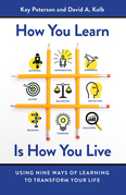 How You Learn Is How You Live: Using Nine Ways of Learning to Transform Your Life