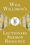 Will Willimon's Lectionary Sermon Resource: Year B Part 1