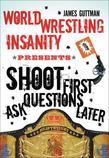 World Wrestling Insanity Presents: Shoot First . . . Ask Questions Later: The Decline and Fall of a Family Empire
