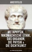 Aristoteles: Metaphysik, Nikomachische Ethik, Das Organon, Die Physik & Die Dichtkunst - Vollständige deutsche Ausgaben