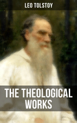 The Theological Works of Leo Tolstoy