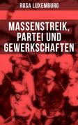 Rosa Luxemburg: Massenstreik, Partei und Gewerkschaften