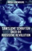 Rosa Luxemburg: Sämtliche Schriften über die russische Revolution