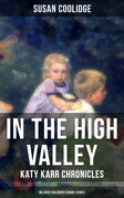 IN THE HIGH VALLEY - Katy Karr Chronicles (Beloved Children's Books Series)