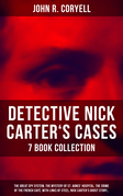 DETECTIVE NICK CARTER'S CASES - 7 Book Collection: The Great Spy System, The Mystery of St. Agnes' Hospital, The Crime of the French Café, With Links of Steel, Nick Carter's Ghost Story…