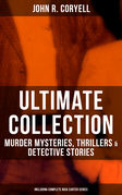 JOHN R. CORYELL Ultimate Collection: Murder Mysteries, Thrillers & Detective Stories (Including Complete Nick Carter Series)