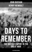 Days to Remember - The British Empire in the Great War (Illustrated Edition)