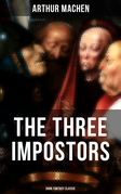THE THREE IMPOSTORS (Dark Fantasy Classic)