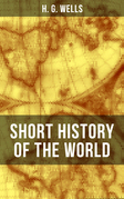 H. G. Wells' Short History of The World