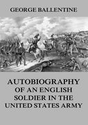 Autobiography of an English soldier in the United States Army
