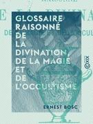 Glossaire raisonné de la divination, de la magie et de l'occultisme