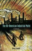 The All-American Industrial Motel: A Memoir