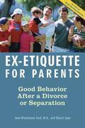 Ex-Etiquette for Parents: Good Behavior After a Divorce or Separation